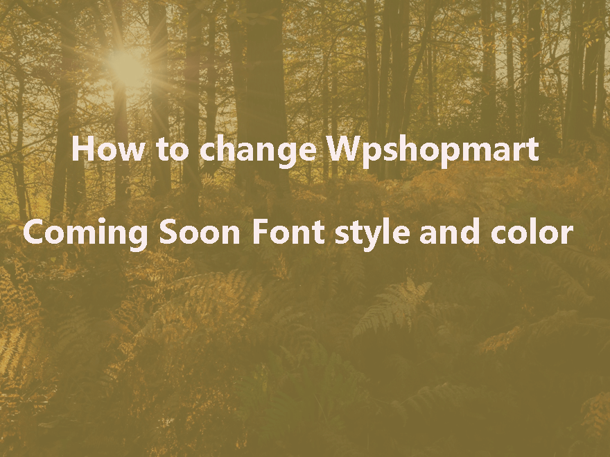 How To Change wpshopmart Coming Soon Pro Plugin Tetx And Color Settings