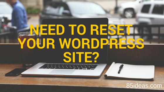 How To Reset Your WordPress Website