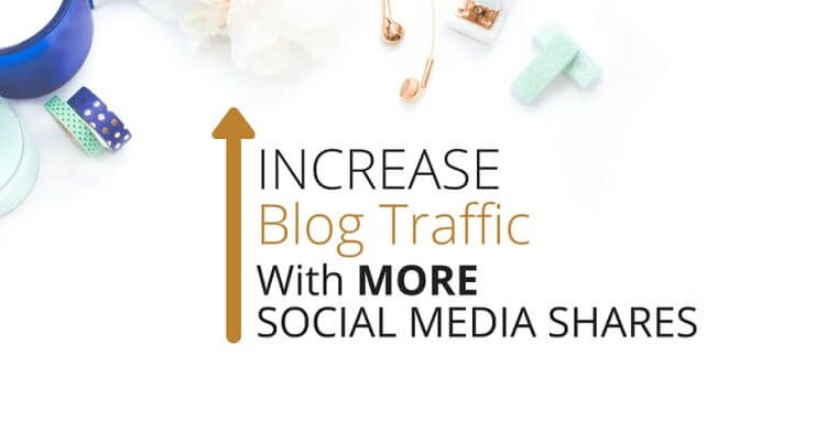 How to get more social shares & increase traffic to your blog