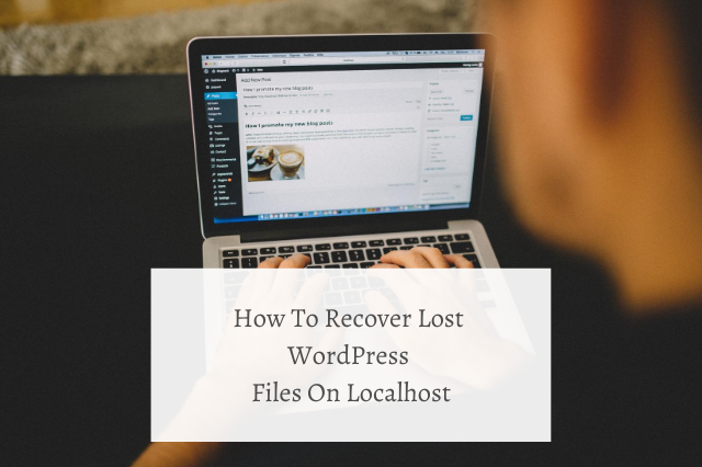 How To Recover Lost WordPress Files On Localhost