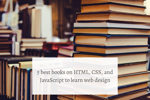 5 best books on HTML, CSS, and JavaScript to learn web design