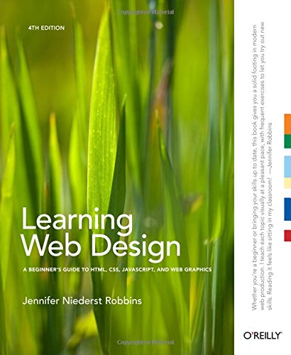 Learning Web Design A beginner's guide to HTML CSS Javascript and Web Graphics By Jennifer Niederst Robbins
