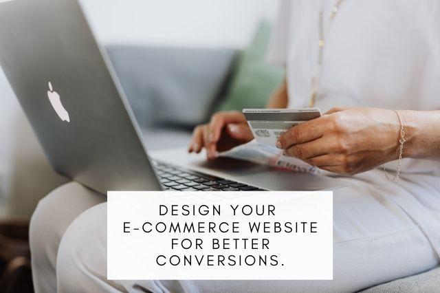 Design your E-Commerce website for better Conversions.