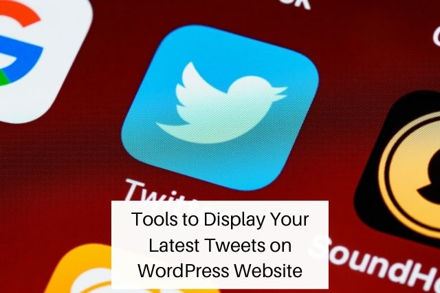 Tools to Display Your Latest Tweets on WordPress Website