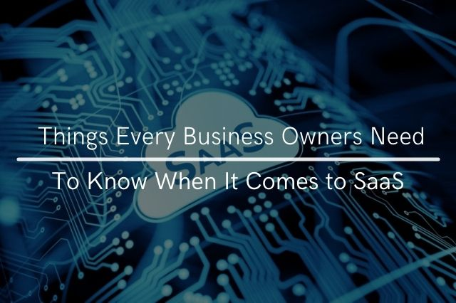 Things Every Business Owners Need to Know When It Comes to SaaS