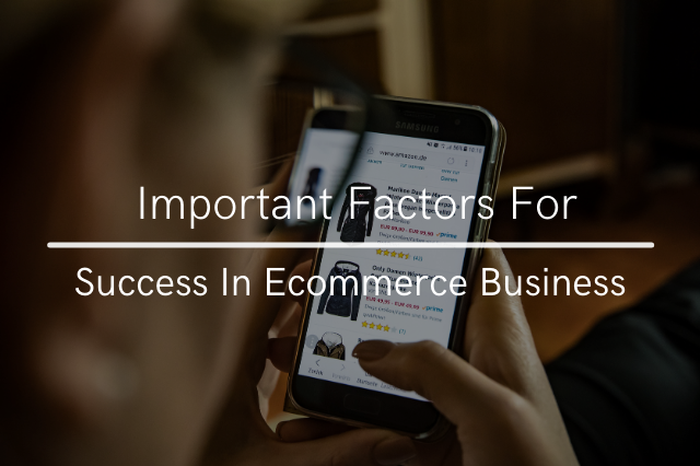 Important Factors For Success In Ecommerce Business