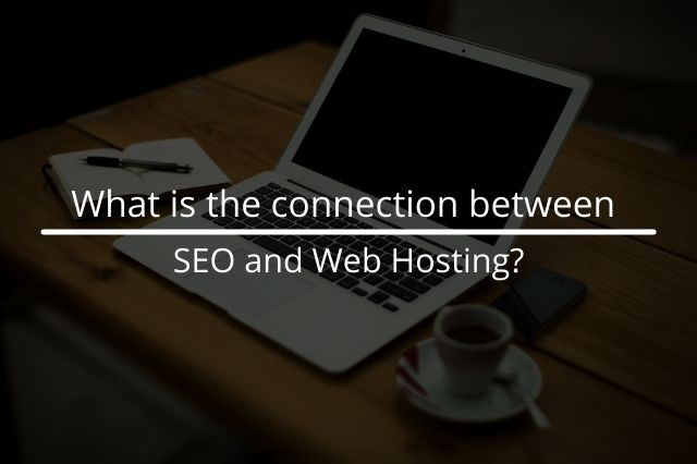 What is the connection between SEO and Web Hosting