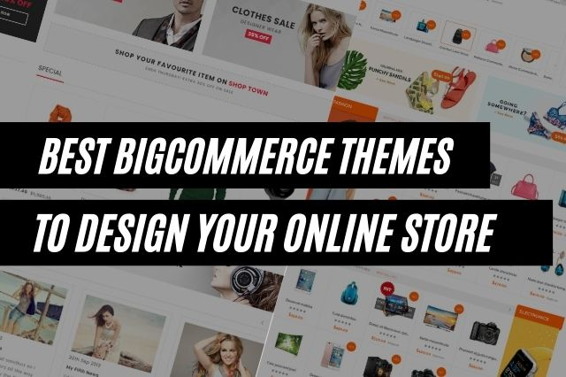 Best BigCommerce Themes To Design Online Store