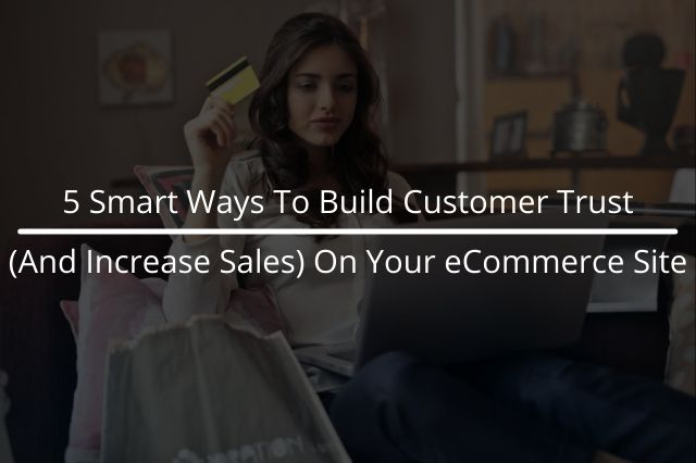 Ways To Build Customer Trust On Your eCommerce Site