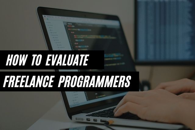How to Evaluate Freelance Programmers