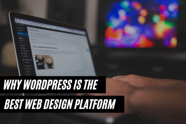 Why WordPress is the Best Web Design Platform