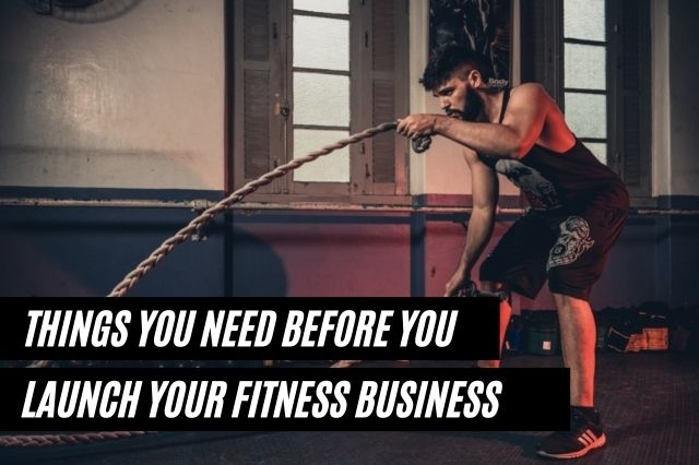 Things You Need Before You Launch Your Fitness Business