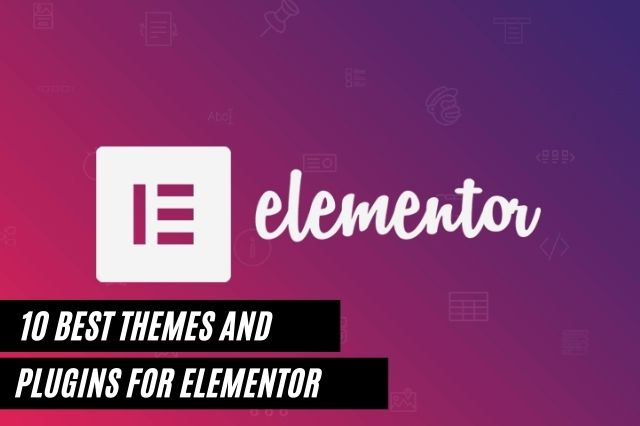 Best Themes and Plugins for Elementor