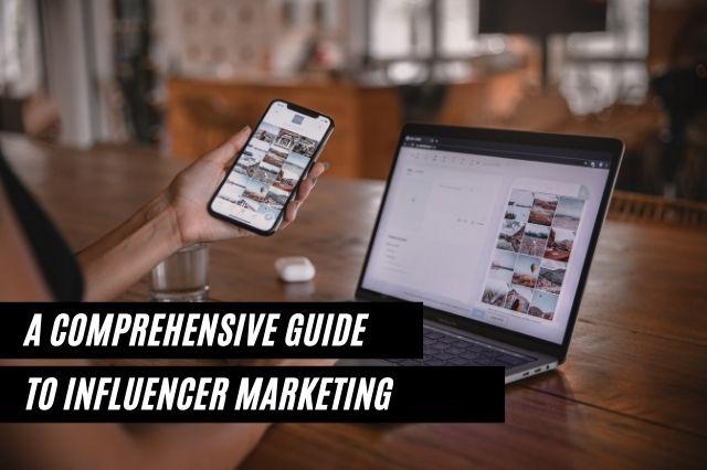 Comprehensive Guide To Influencer Marketing