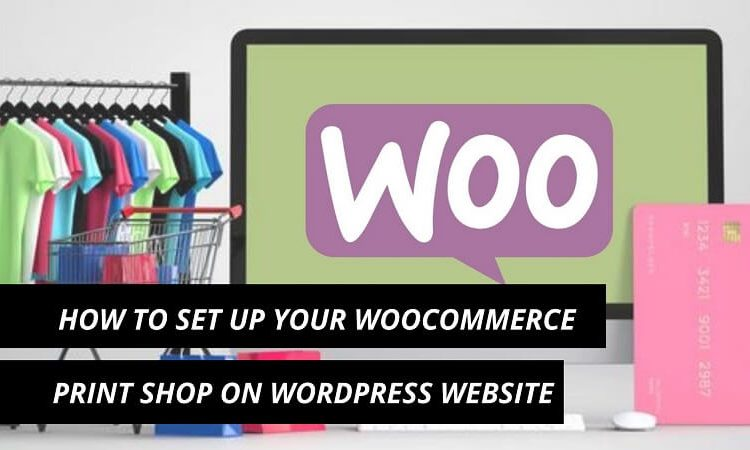 How To Set Up Your WooCommerce Print Shop On WordPress