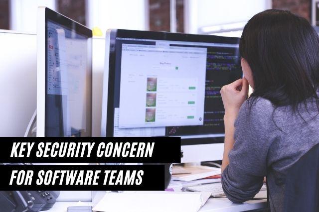 Key Security Concern for Software Teams